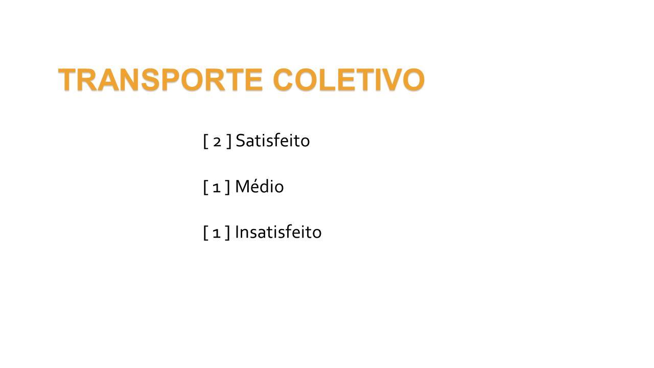 TRANSPORTE COLETIVO [ 2 ] Satisfeito [ 1 ] Médio [ 1 ] Insatisfeito